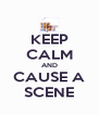 KEEP CALM AND CAUSE A SCENE - Personalised Poster A4 size