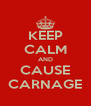 KEEP CALM AND CAUSE CARNAGE - Personalised Poster A4 size