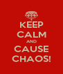 KEEP CALM AND CAUSE CHAOS! - Personalised Poster A4 size