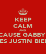 KEEP CALM AND CAUSE GABBY  LOVES JUSTIN BIEBER! - Personalised Poster A4 size