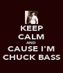 KEEP CALM AND CAUSE I'M CHUCK BASS - Personalised Poster A4 size