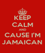 KEEP CALM AND CAUSE I'M JAMAICAN - Personalised Poster A4 size