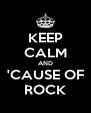 KEEP CALM AND 'CAUSE OF ROCK - Personalised Poster A4 size