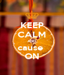 KEEP CALM AND cause  ON - Personalised Poster A4 size