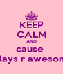 KEEP CALM AND cause  pillays r awesome - Personalised Poster A4 size