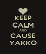 KEEP CALM AND CAUSE YAKKO - Personalised Poster A4 size
