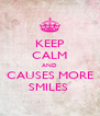 KEEP CALM AND CAUSES MORE SMILES  - Personalised Poster A4 size