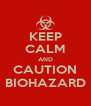 KEEP CALM AND CAUTION BIOHAZARD - Personalised Poster A4 size