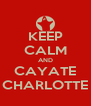 KEEP CALM AND CAYATE CHARLOTTE - Personalised Poster A4 size