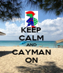 KEEP CALM AND CAYMAN ON - Personalised Poster A4 size