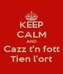 KEEP CALM AND Cazz t'n fott Tien l'ort - Personalised Poster A4 size