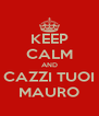 KEEP CALM AND CAZZI TUOI MAURO - Personalised Poster A4 size