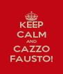 KEEP CALM AND CAZZO FAUSTO! - Personalised Poster A4 size