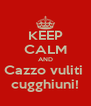 KEEP CALM AND Cazzo vuliti  cugghiuni! - Personalised Poster A4 size