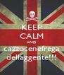 KEEP CALM AND cazzocenefrega dellaggente!!! - Personalised Poster A4 size