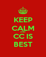 KEEP CALM AND CC IS BEST - Personalised Poster A4 size