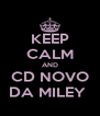 KEEP CALM AND CD NOVO DA MILEY  - Personalised Poster A4 size