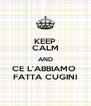 KEEP CALM AND CE L'ABBIAMO  FATTA CUGINI - Personalised Poster A4 size