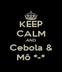 KEEP CALM AND Cebola & Mô *-* - Personalised Poster A4 size