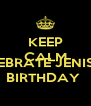 KEEP CALM AND CEBRATE JENIS'S BIRTHDAY  - Personalised Poster A4 size