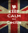 KEEP CALM And Cecilia  - Personalised Poster A4 size