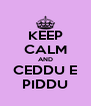 KEEP CALM AND CEDDU E PIDDU - Personalised Poster A4 size