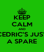 KEEP CALM AND CEDRIC'S JUST A SPARE - Personalised Poster A4 size