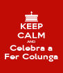 KEEP CALM AND Celebra a Fer Colunga - Personalised Poster A4 size