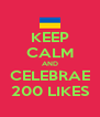KEEP CALM AND CELEBRAE 200 LIKES - Personalised Poster A4 size