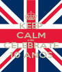 KEEP CALM AND CELEBRATE 10 ANOS - Personalised Poster A4 size