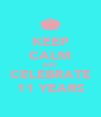 KEEP CALM AND CELEBRATE 11 YEARS - Personalised Poster A4 size