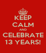 KEEP CALM AND CELEBRATE 13 YEARS! - Personalised Poster A4 size