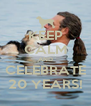 KEEP CALM AND CELEBRATE 20 YEARS! - Personalised Poster A4 size