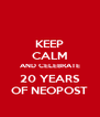 KEEP CALM AND CELEBRATE 20 YEARS OF NEOPOST - Personalised Poster A4 size