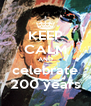 KEEP CALM AND celebrate 200 years - Personalised Poster A4 size