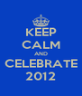KEEP CALM AND CELEBRATE 2012 - Personalised Poster A4 size