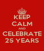 KEEP CALM AND CELEBRATE 25 YEARS - Personalised Poster A4 size