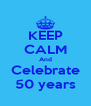 KEEP CALM And Celebrate 50 years - Personalised Poster A4 size