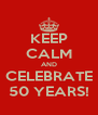 KEEP CALM AND CELEBRATE 50 YEARS! - Personalised Poster A4 size