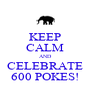 KEEP CALM AND CELEBRATE 600 POKES! - Personalised Poster A4 size