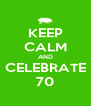 KEEP CALM AND CELEBRATE 70 - Personalised Poster A4 size