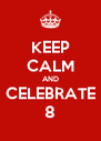 KEEP CALM AND CELEBRATE 8 - Personalised Poster A4 size