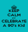 KEEP CALM and  CELEBRATE A 90's Kid - Personalised Poster A4 size