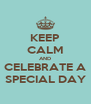 KEEP CALM AND CELEBRATE A SPECIAL DAY - Personalised Poster A4 size
