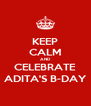 KEEP CALM AND CELEBRATE ADITA'S B-DAY - Personalised Poster A4 size