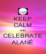 KEEP CALM AND CELEBRATE ALANÉ - Personalised Poster A4 size