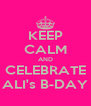 KEEP CALM AND CELEBRATE ALI's B-DAY - Personalised Poster A4 size