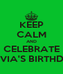 KEEP CALM AND CELEBRATE ALIVIA'S BIRTHDAY - Personalised Poster A4 size