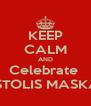 KEEP CALM AND Celebrate  APOSTOLIS MASKARAS - Personalised Poster A4 size