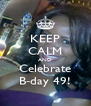 KEEP CALM AND Celebrate B-day 49! - Personalised Poster A4 size